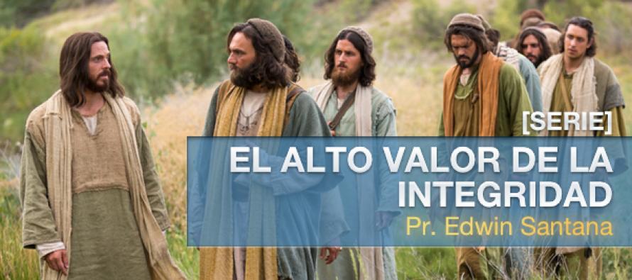 [SERIE COMPLETA] El Alto Valor de la Integridad, Ps. Edwin Santana