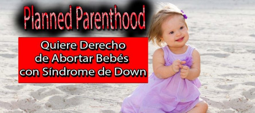 Planned Parenthood quiere derecho de abortar bebés con síndrome de Down